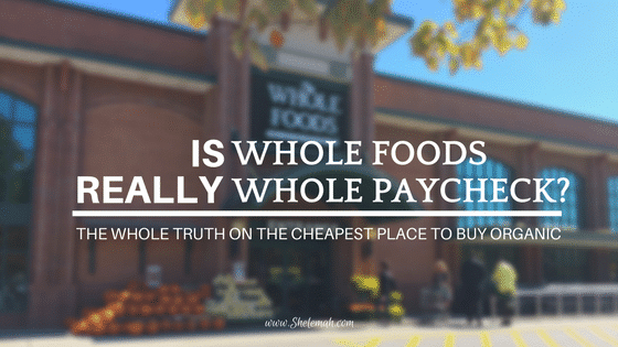 Is Whole Foods Really Whole Paycheck? | The Whole Truth on the Cheapest Place to Buy Organic