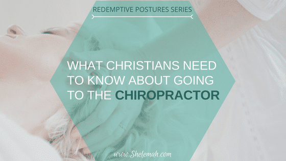 What Christians need to know about going to the Chiropractor | Redemptive Postures Series
