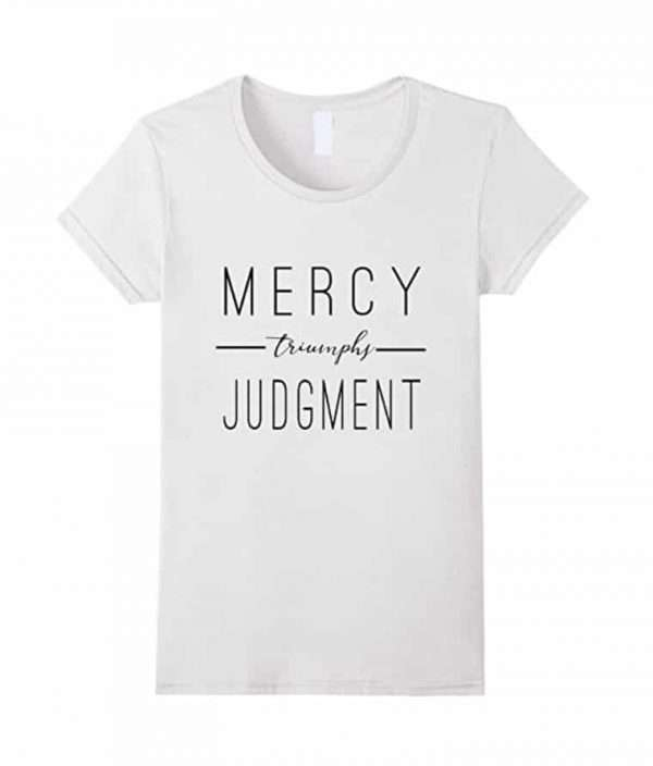 mercy triumphs over judgment shirt
