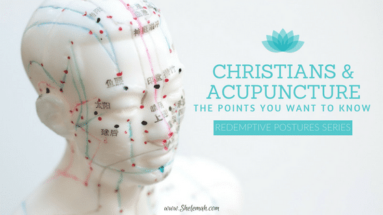 Christians and Acupuncture: The Points You Want to Know | Redemptive Postures Series