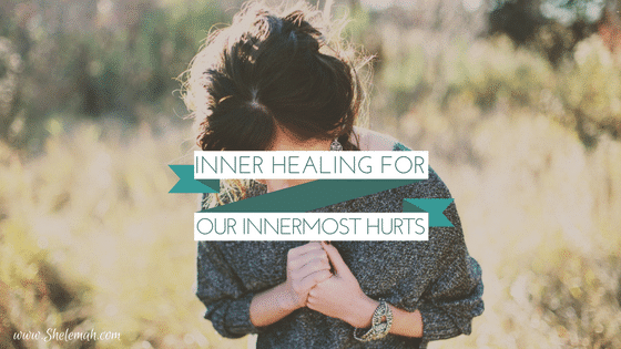 Inner Healing for our Innermost Hurts